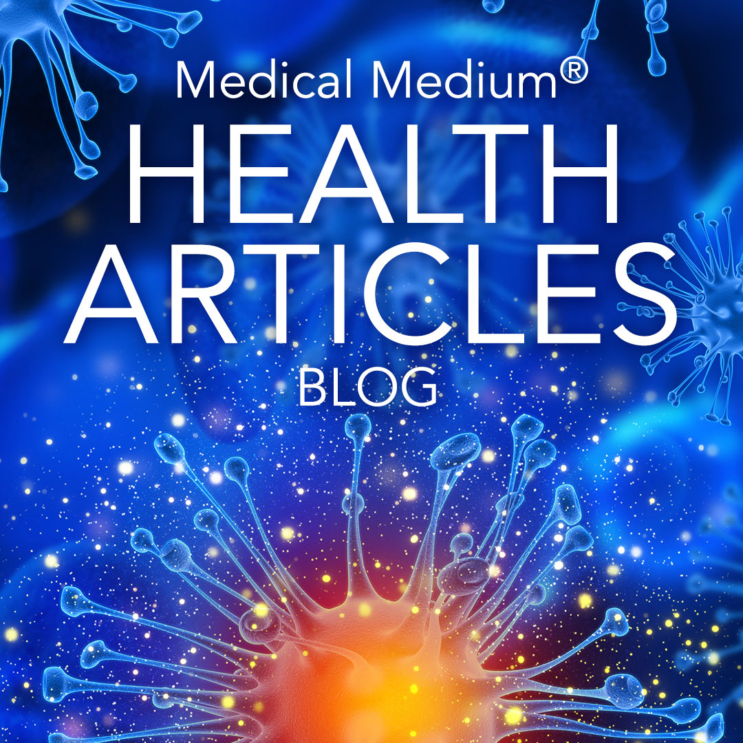 Medical Medium Blog Health Articles